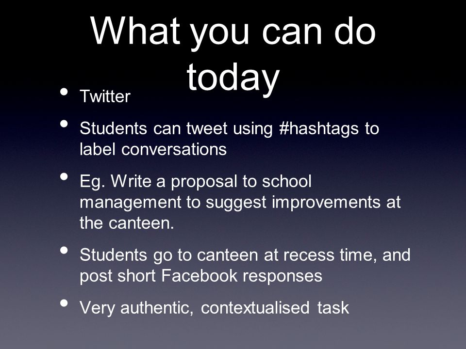 What you can do today Twitter Students can tweet using #hashtags to label conversations Eg.