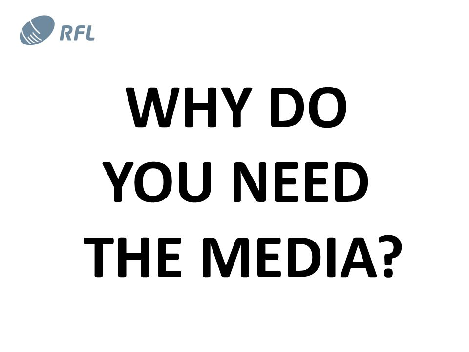 WHY DO YOU NEED THE MEDIA?