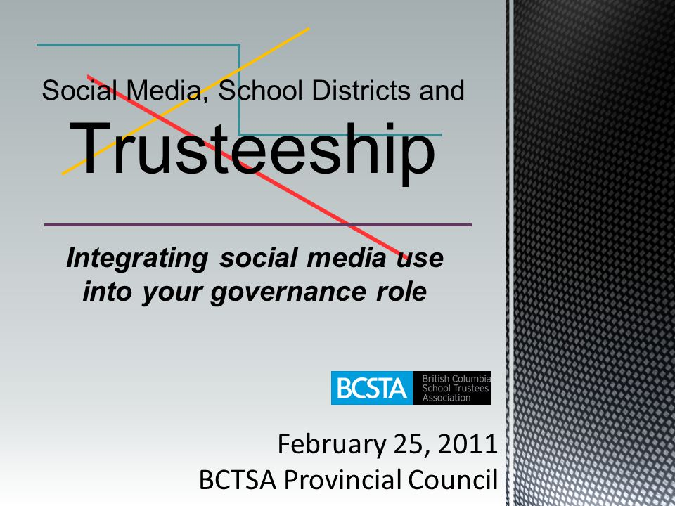 February 25, 2011 BCTSA Provincial Council Integrating social media use into your governance role
