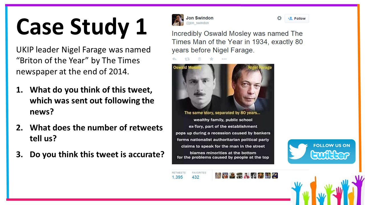 """Case Study 1 UKIP leader Nigel Farage was named """"Briton of the Year"""" by The Times newspaper at the end of 2014. 1.What do you think of this tweet, whi"""