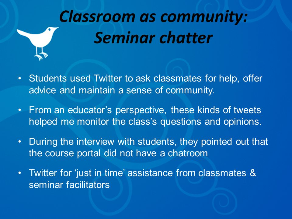 Classroom as community: Seminar chatter Students used Twitter to ask classmates for help, offer advice and maintain a sense of community.