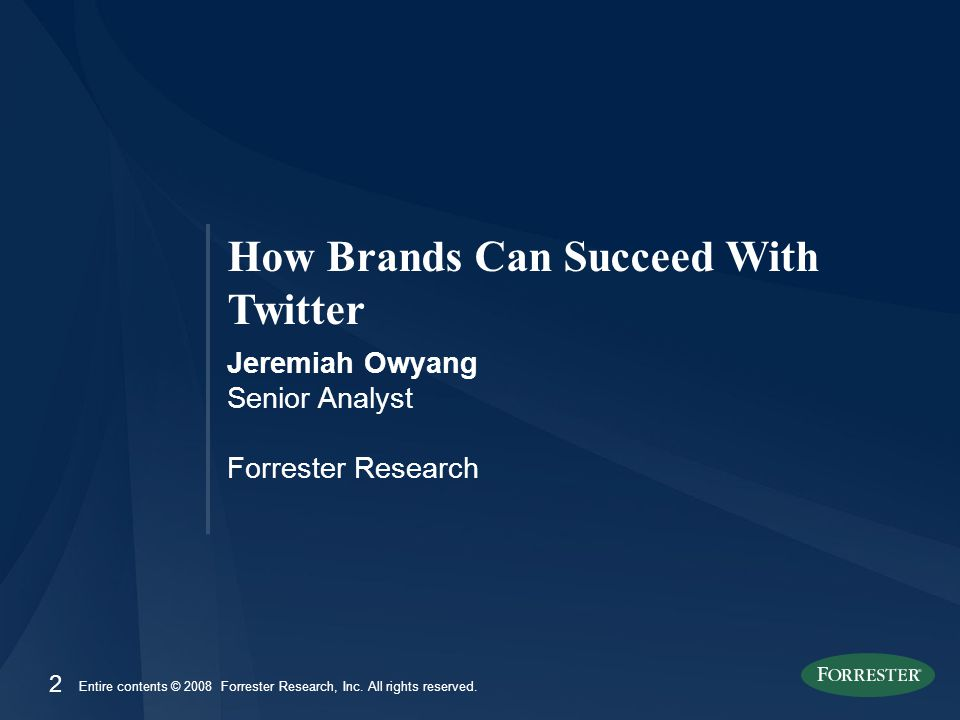 2 How Brands Can Succeed With Twitter Jeremiah Owyang Senior Analyst Forrester Research