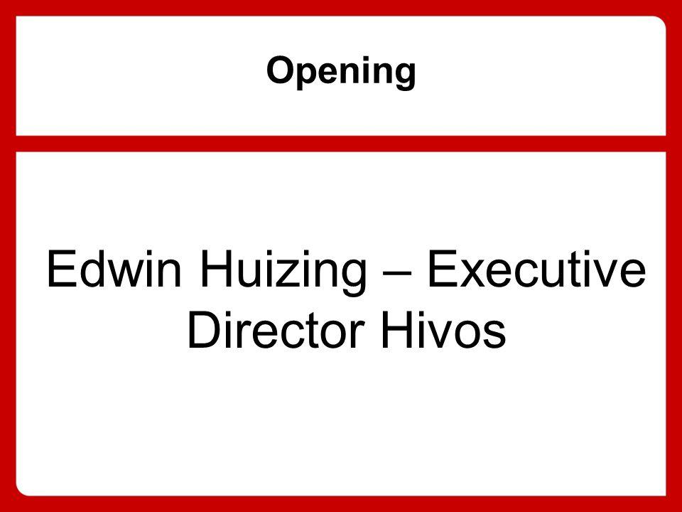 Opening Edwin Huizing – Executive Director Hivos