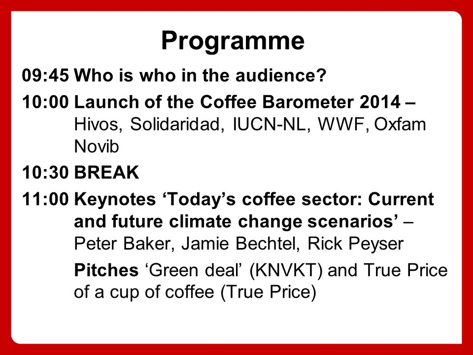 Programme 13:00 NETWORK LUNCH 14:00 Break-out sessions Plenary hall: Solidaridad Studio 1: IUCN Studio 2: Hivos / Oxfam Novib 15.30 BREAK 16:00 Panel and participant discussion 17:00 Way forward by Nestlé SA and Hivos 17:10 Drinks