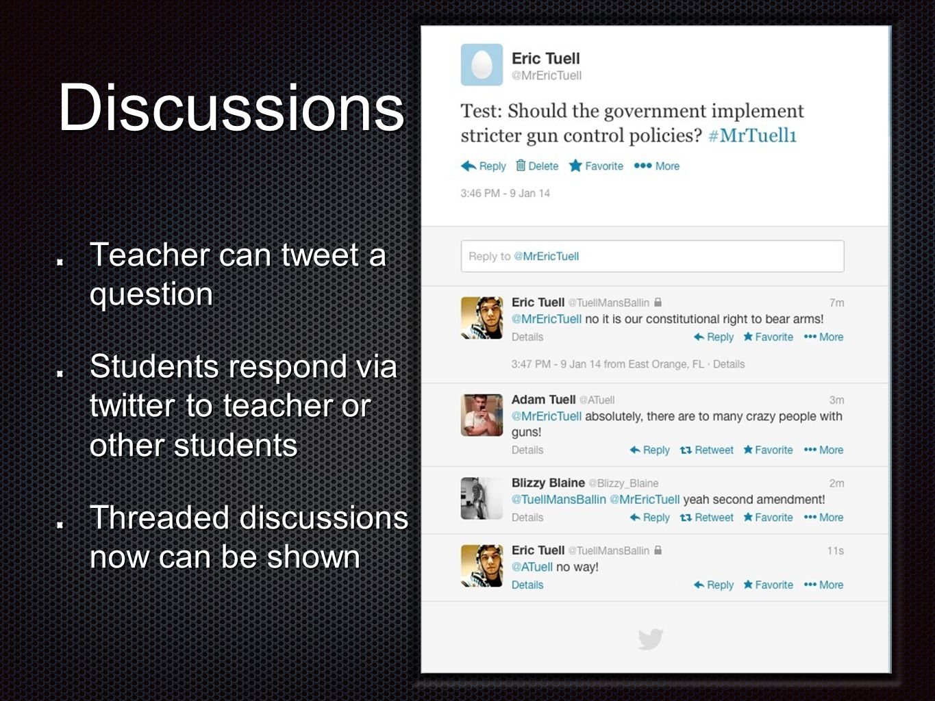 Discussions Teacher can tweet a question Students respond via twitter to teacher or other students Threaded discussions now can be shown