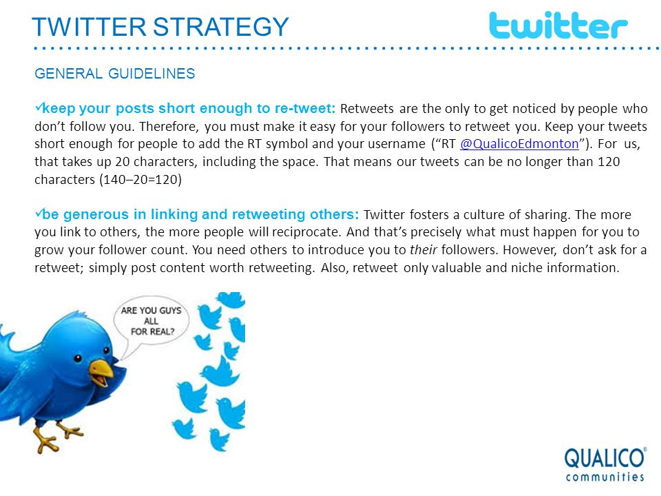 TWITTER STRATEGY ………………………………………………………………………… GENERAL GUIDELINES keep your posts short enough to re-tweet: Retweets are the only to get noticed by peo