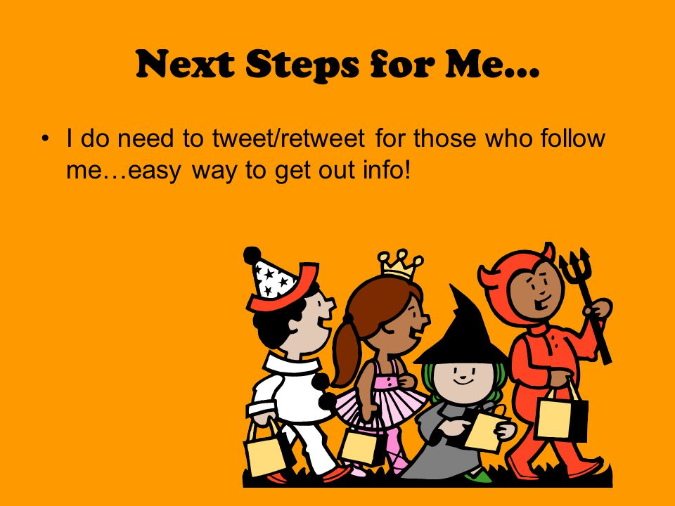 Next Steps for Me… I do need to tweet/retweet for those who follow me…easy way to get out info!