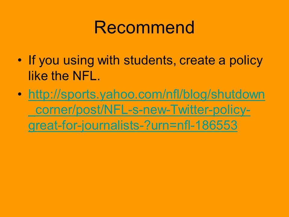 Recommend If you using with students, create a policy like the NFL.