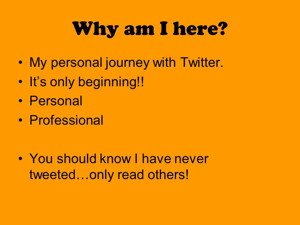 Why am I here. My personal journey with Twitter. It's only beginning!.