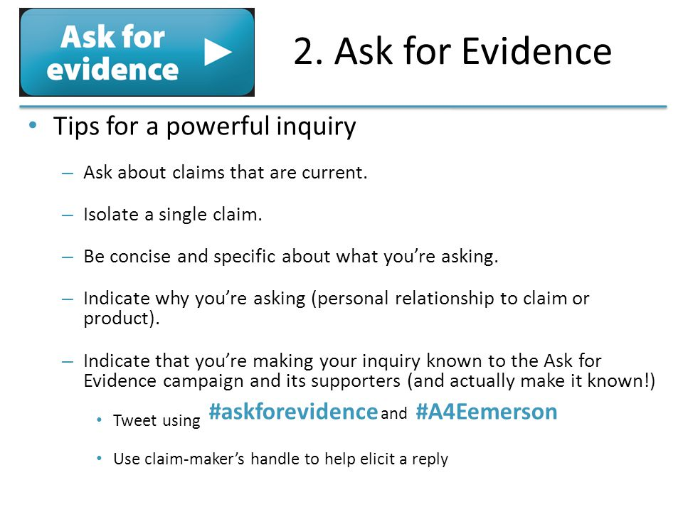 2. Ask for Evidence Tips for a powerful inquiry – Ask about claims that are current.