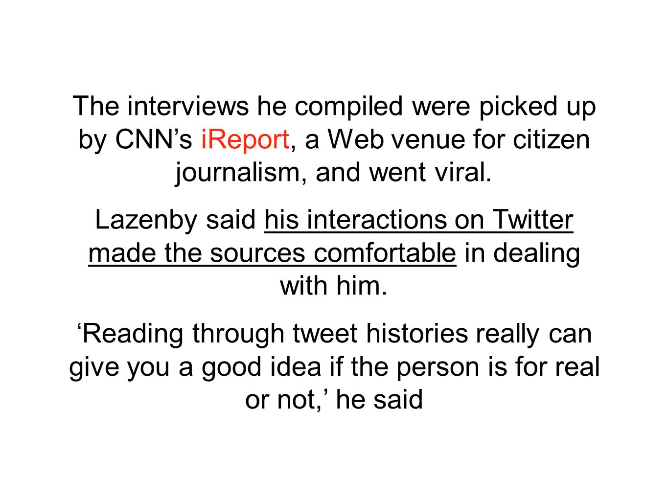The interviews he compiled were picked up by CNN's iReport, a Web venue for citizen journalism, and went viral.