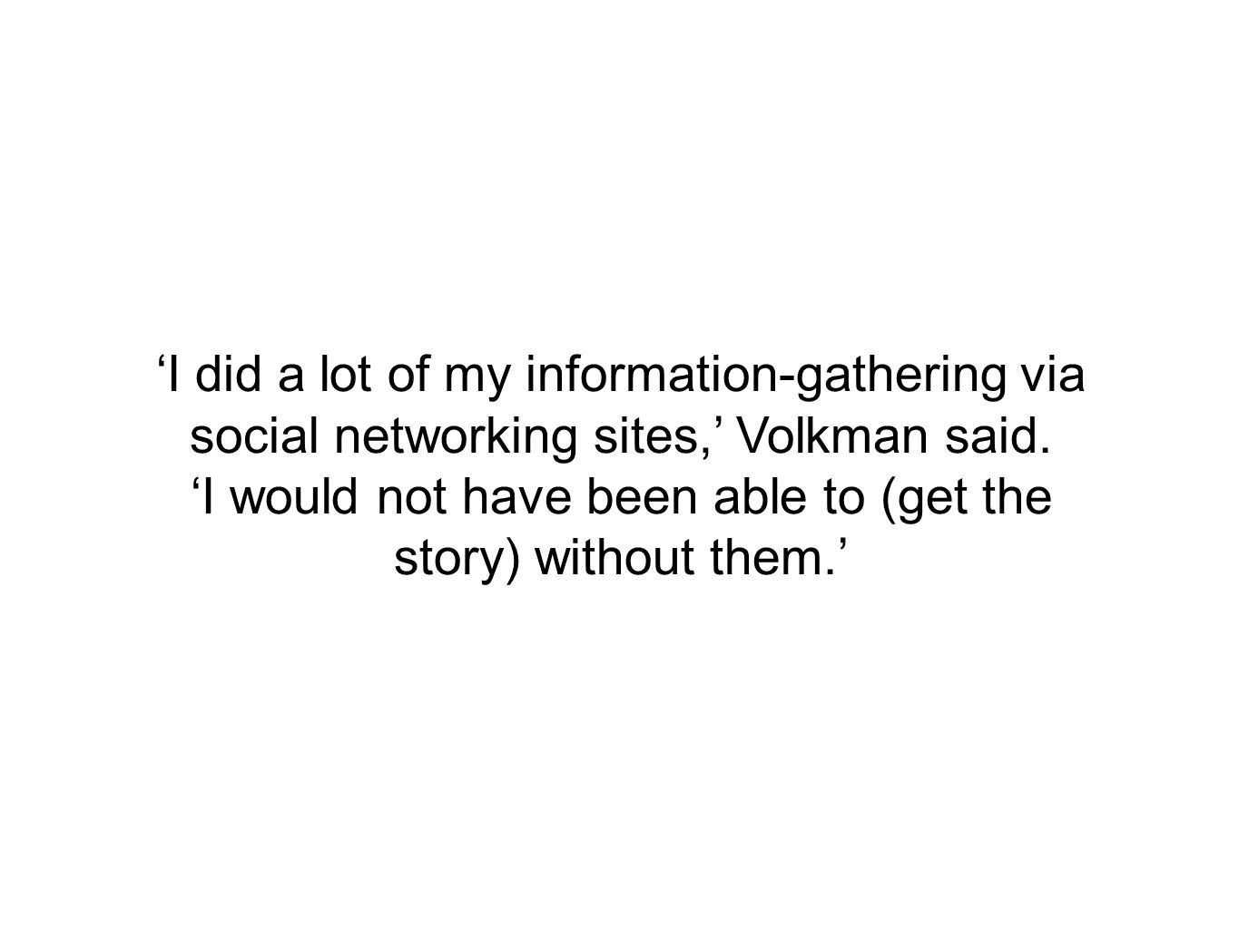 'I did a lot of my information-gathering via social networking sites,' Volkman said.