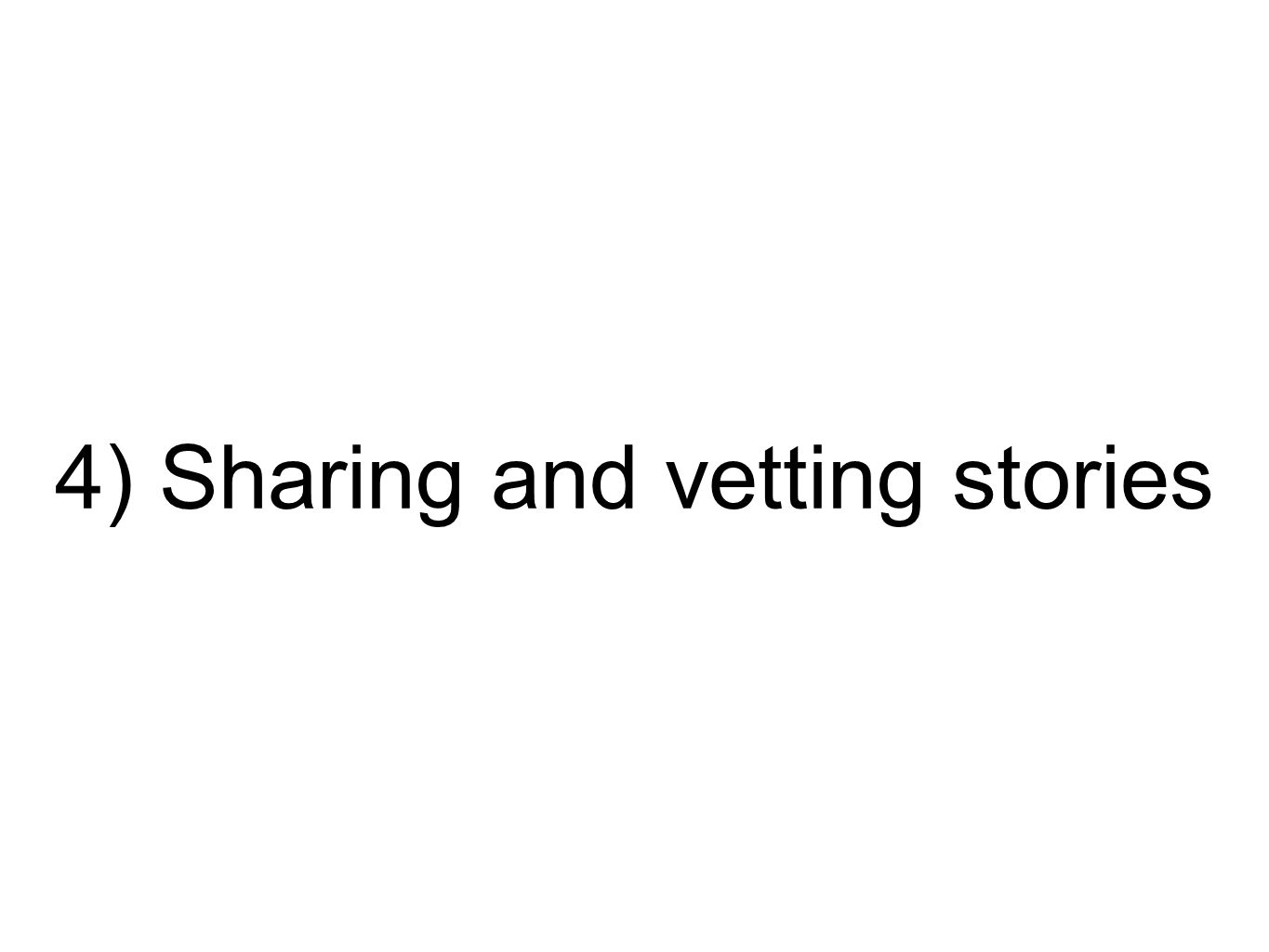 4) Sharing and vetting stories