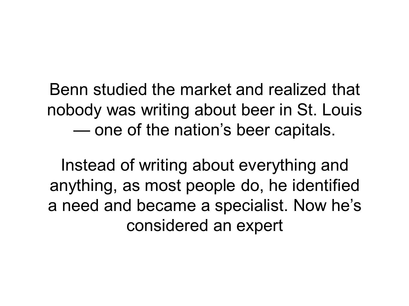 Benn studied the market and realized that nobody was writing about beer in St.