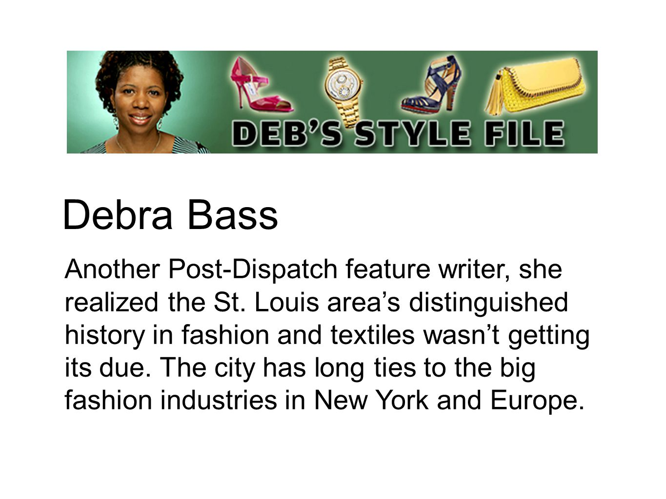 Debra Bass Another Post-Dispatch feature writer, she realized the St.