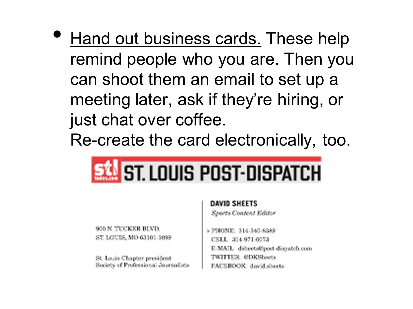 Hand out business cards. These help remind people who you are.
