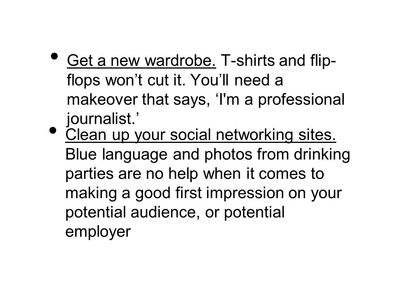 Get a new wardrobe. T-shirts and flip- flops won't cut it.