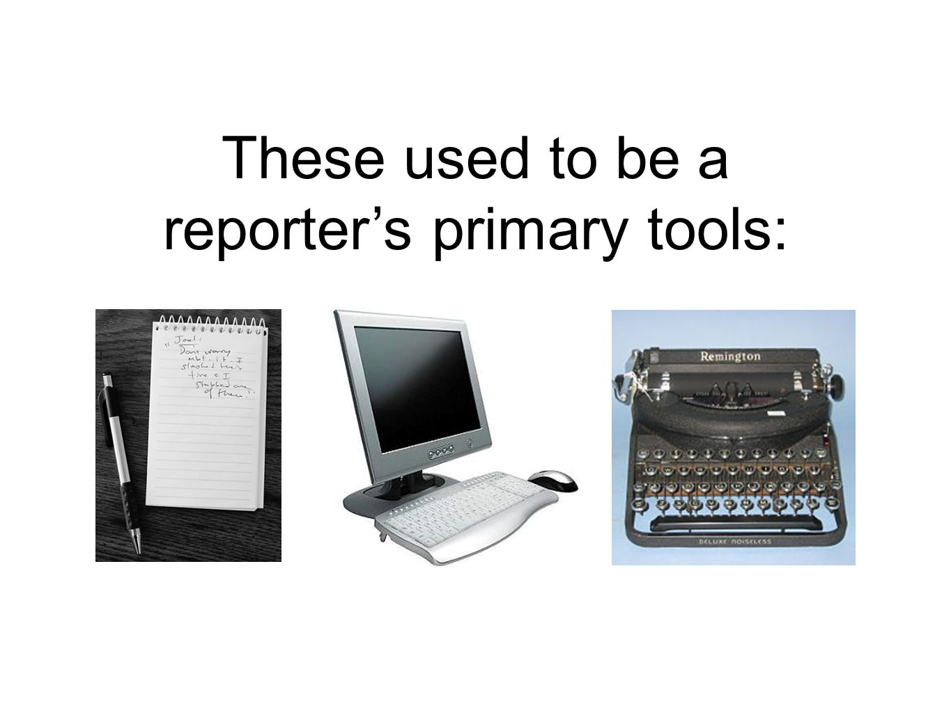 These used to be a reporter's primary tools: