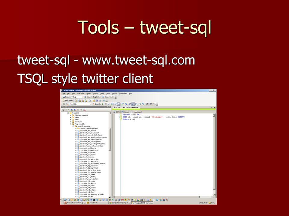 Tools – tweet-sql tweet-sql - www.tweet-sql.com TSQL style twitter client