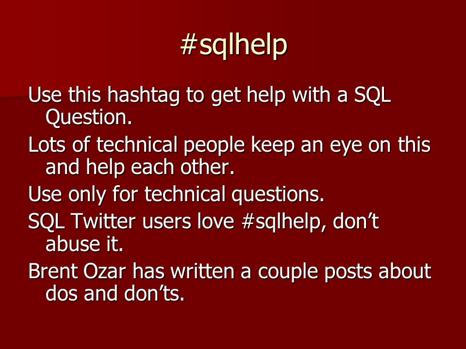 #sqlhelp Use this hashtag to get help with a SQL Question.
