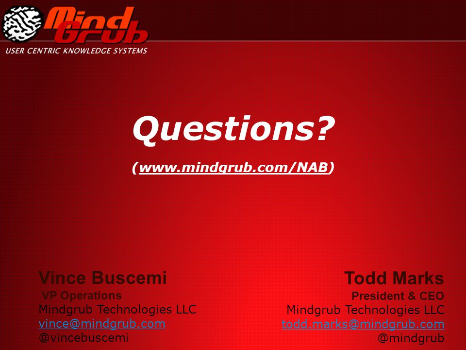 Todd Marks President & CEO Mindgrub Technologies LLC todd.marks@mindgrub.com @mindgrub Vince Buscemi VP Operations Mindgrub Technologies LLC vince@mindgrub.com @vincebuscemi Questions.