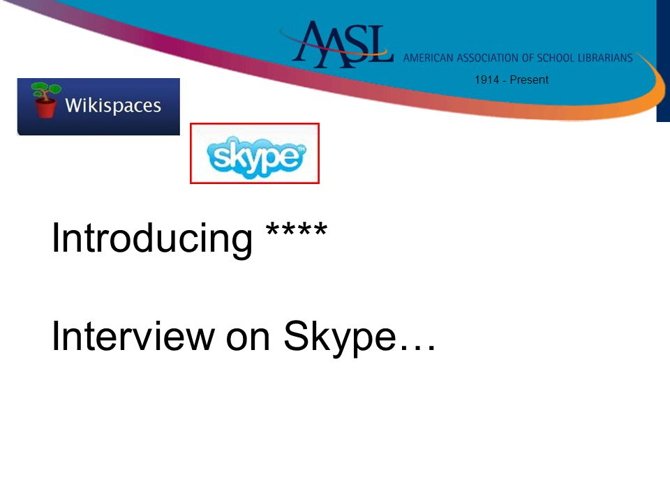 1914 - Present Introducing **** Interview on Skype…