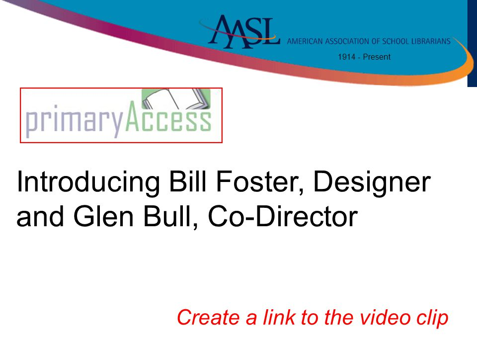 1914 - Present Introducing Bill Foster, Designer and Glen Bull, Co-Director Create a link to the video clip