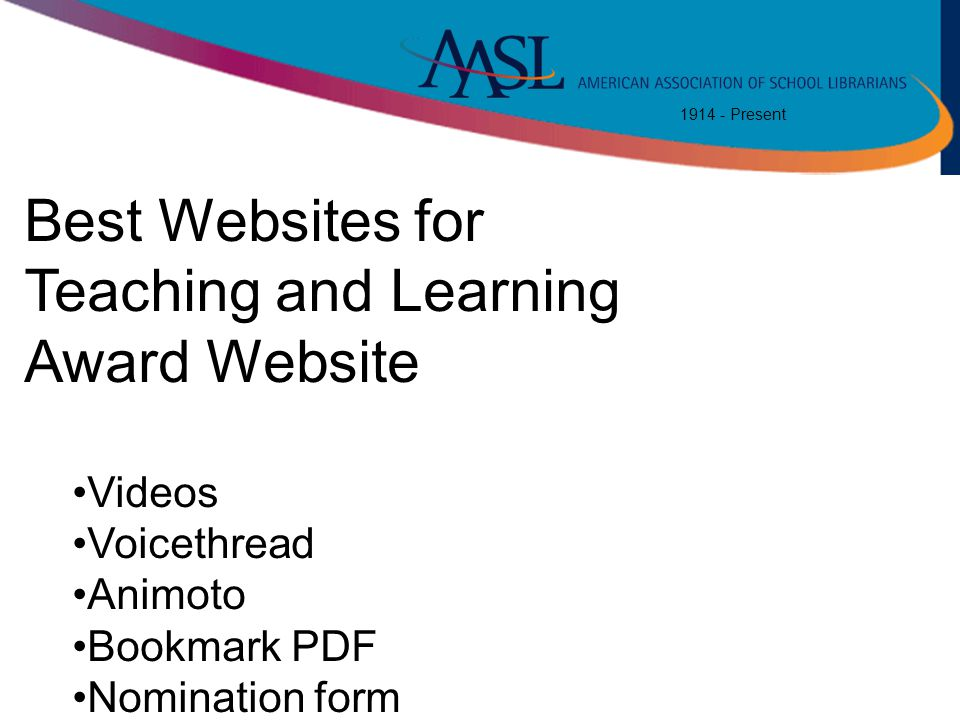 1914 - Present Best Websites for Teaching and Learning Award Website Videos Voicethread Animoto Bookmark PDF Nomination form