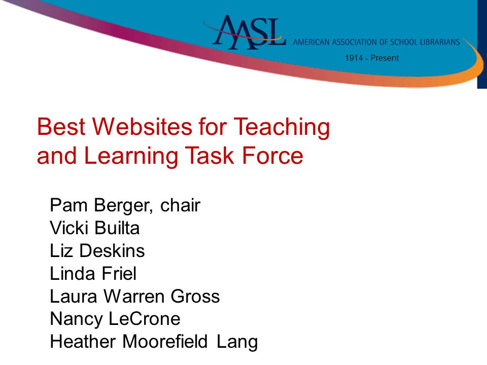 1914 - Present Best Websites for Teaching and Learning Task Force A Vision of K-12 Students Today