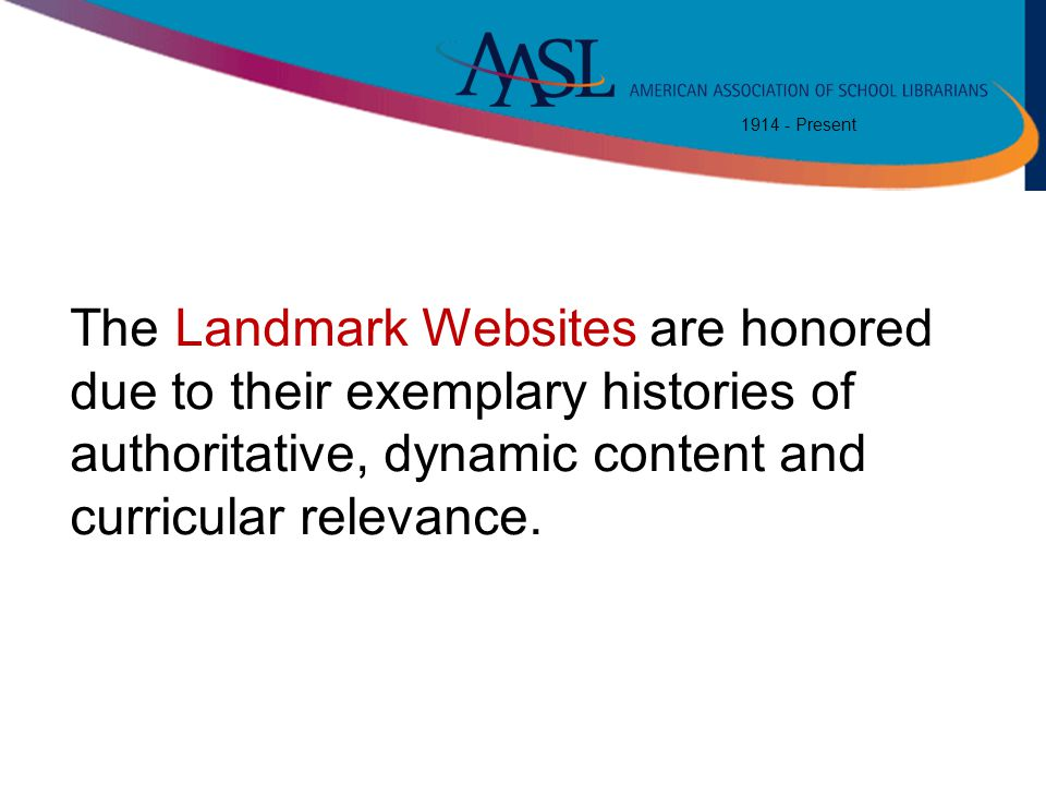 1914 - Present The Landmark Websites are honored due to their exemplary histories of authoritative, dynamic content and curricular relevance.