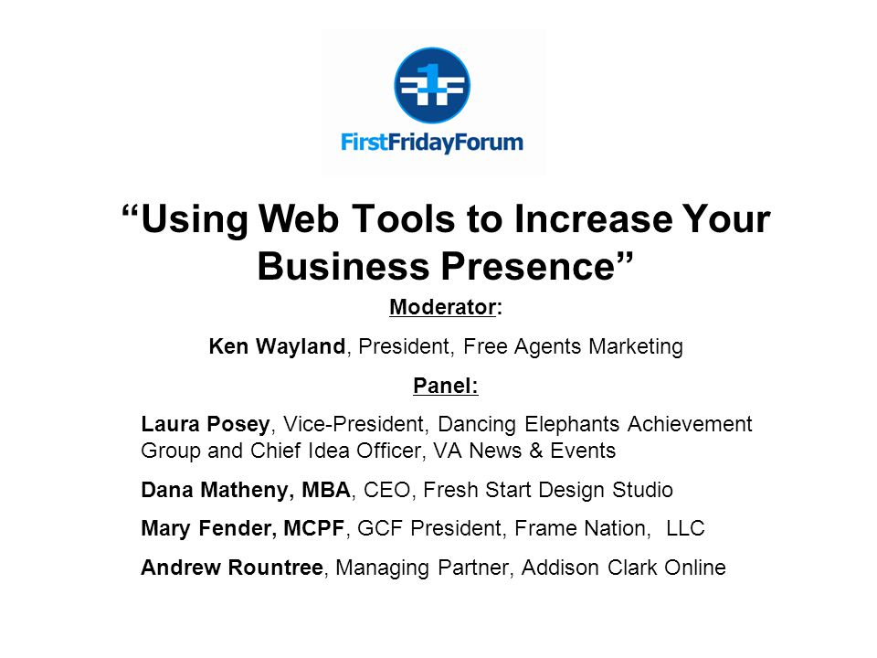 """Using Web Tools to Increase Your Business Presence"" Moderator: Ken Wayland, President, Free Agents Marketing Panel: Laura Posey, Vice-President, Danc"