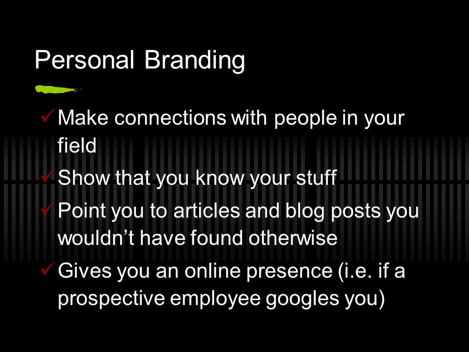 Personal Branding Make connections with people in your field Show that you know your stuff Point you to articles and blog posts you wouldn't have found otherwise Gives you an online presence (i.e.
