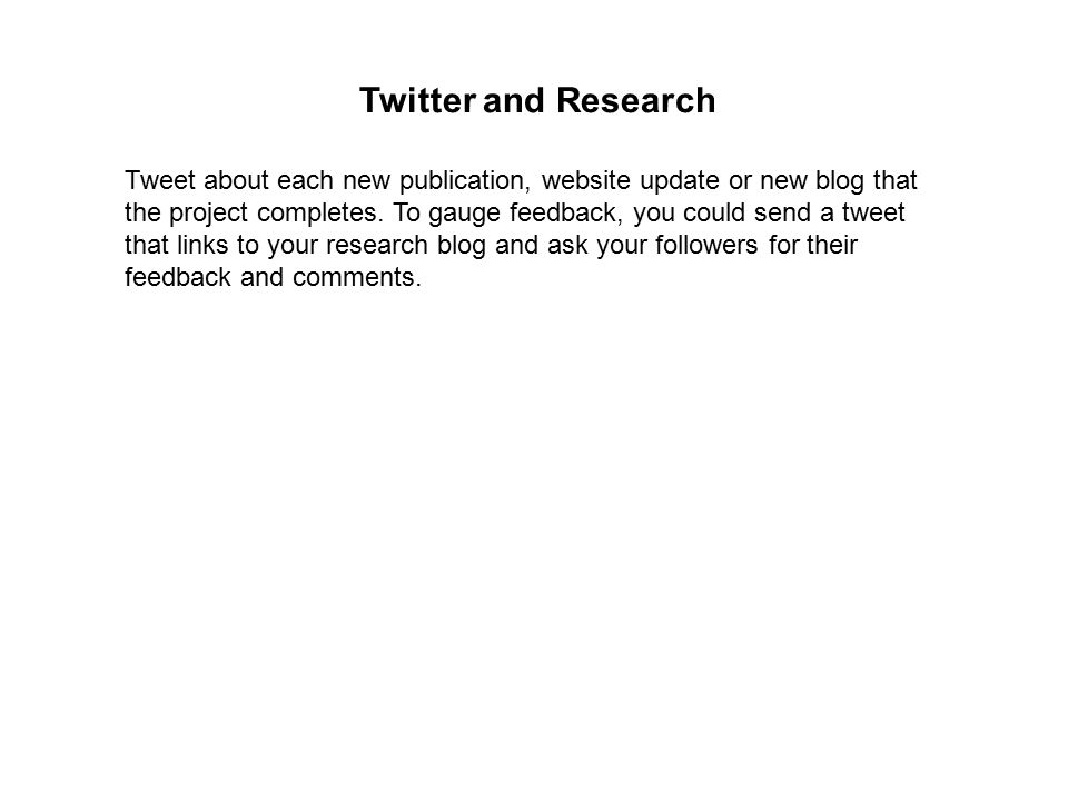 Twitter and Research Tweet about each new publication, website update or new blog that the project completes.