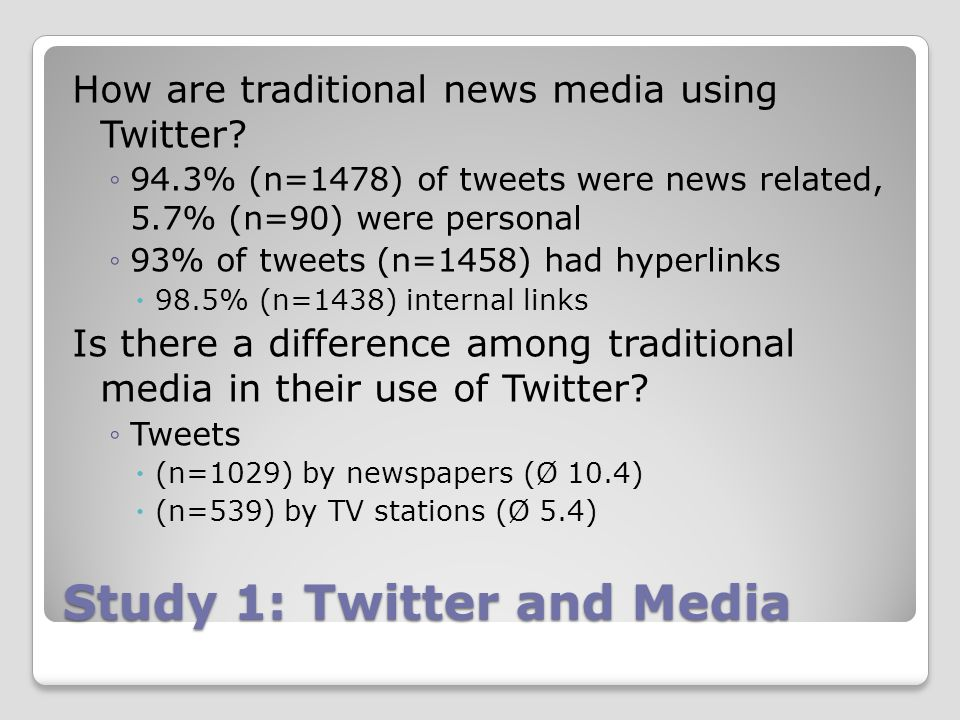 Study 1: Twitter and Media How are traditional news media using Twitter.