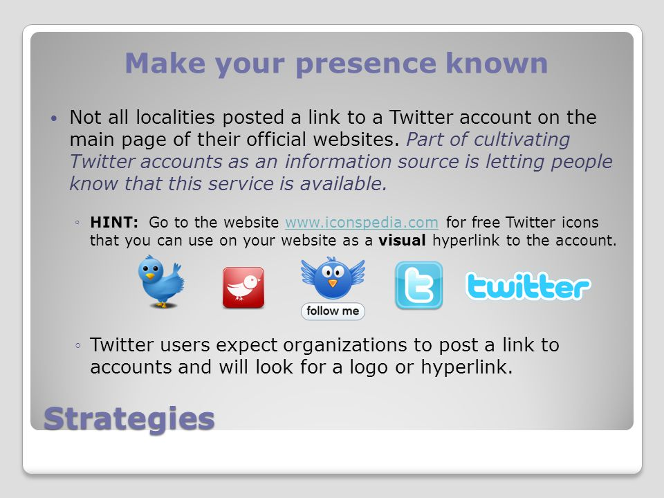 Strategies Make your presence known Not all localities posted a link to a Twitter account on the main page of their official websites.