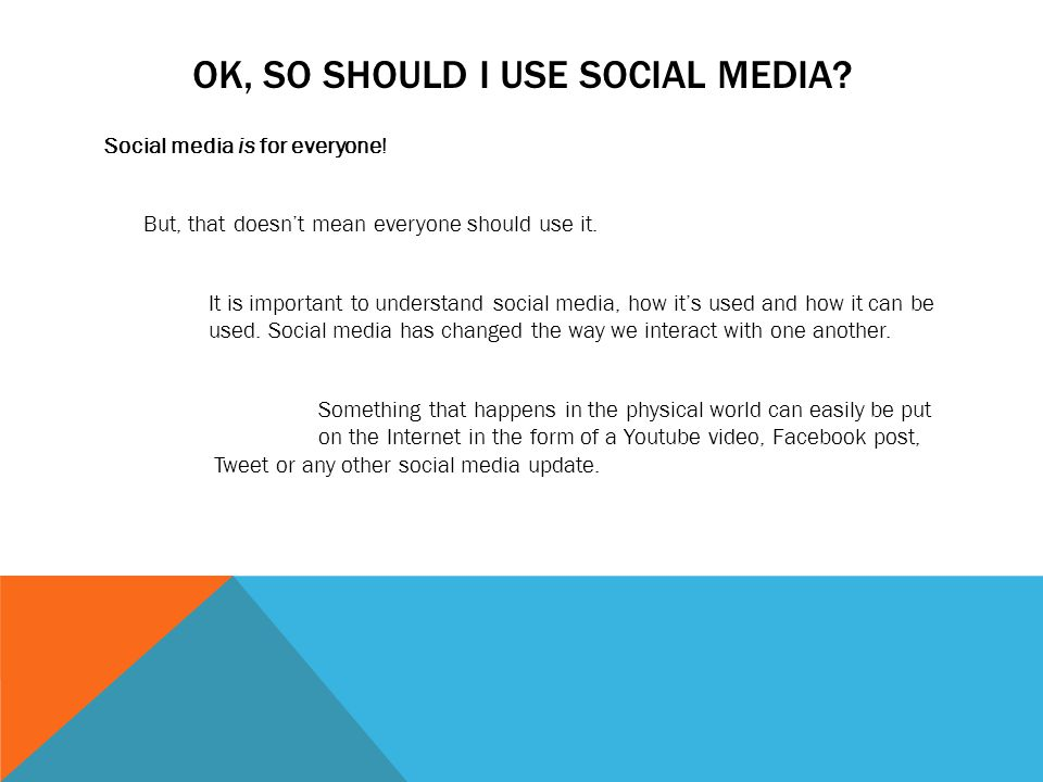 OK, SO SHOULD I USE SOCIAL MEDIA. Social media is for everyone.