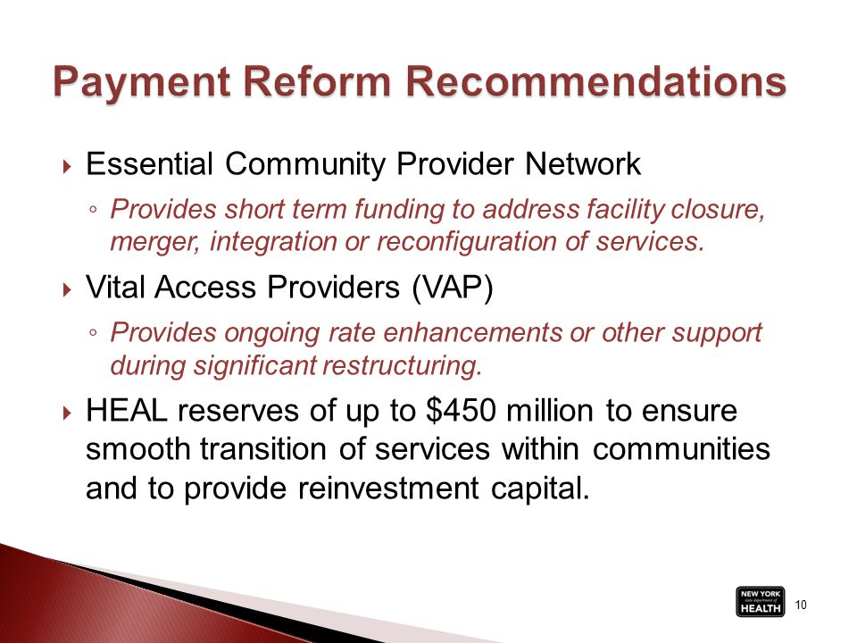  Essential Community Provider Network ◦ Provides short term funding to address facility closure, merger, integration or reconfiguration of services.