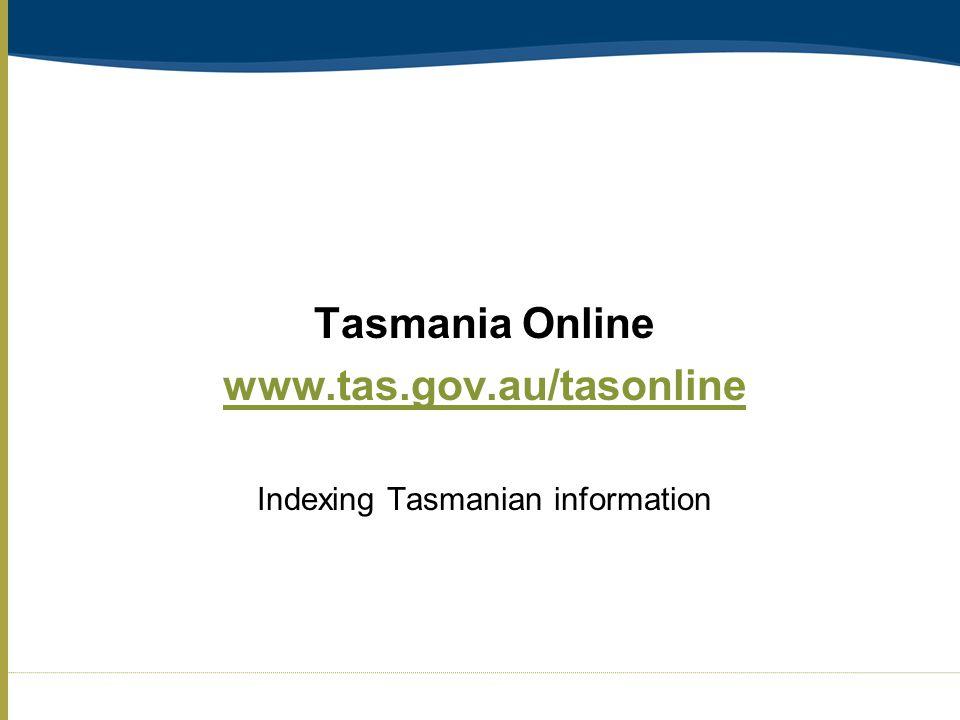 Tasmania Online www.tas.gov.au/tasonline Indexing Tasmanian information