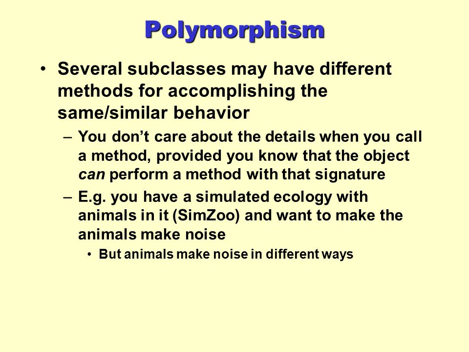 Polymorphism...Animal a = new Dog(); In some sense, casting is a type of polymorphic behavior.
