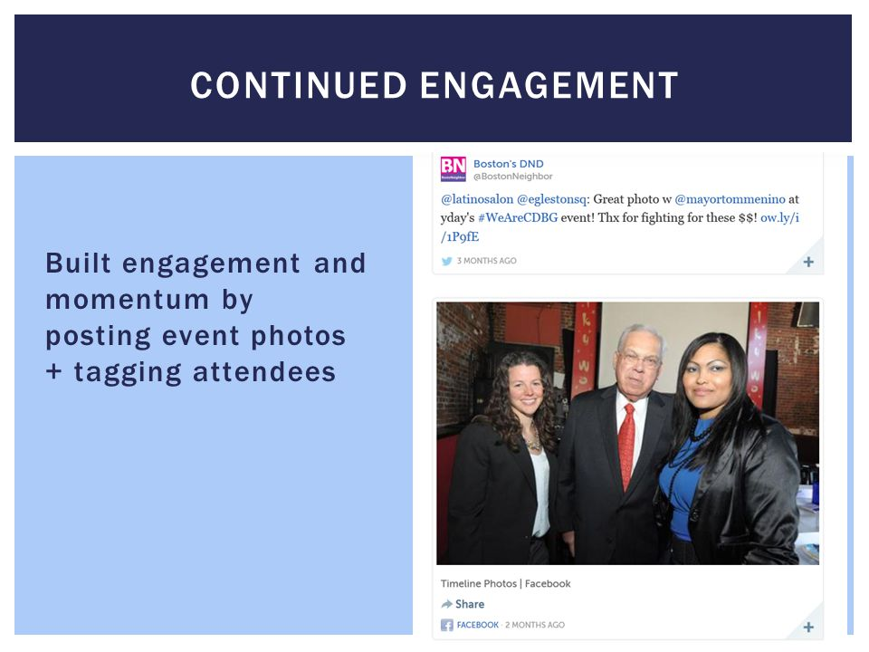 Built engagement and momentum by posting event photos + tagging attendees CONTINUED ENGAGEMENT