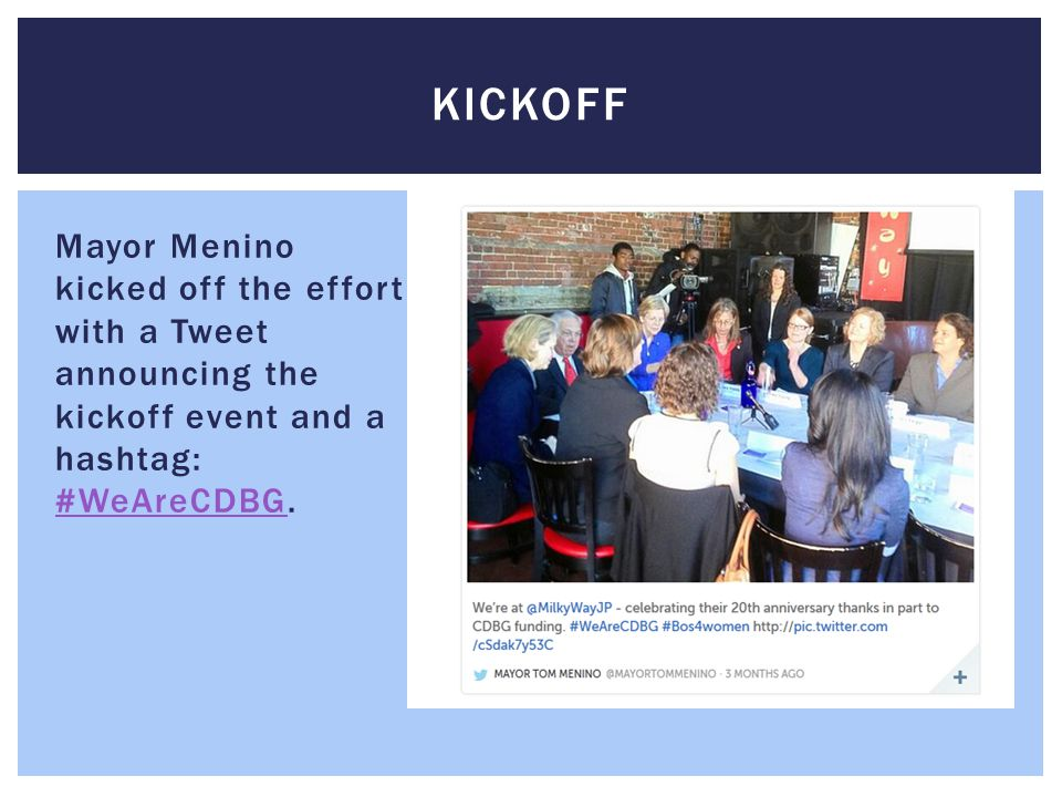 Mayor Menino kicked off the effort with a Tweet announcing the kickoff event and a hashtag: #WeAreCDBG.