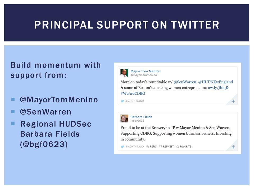 Build momentum with support from:  @MayorTomMenino  @SenWarren  Regional HUDSec Barbara Fields (@bgf0623) PRINCIPAL SUPPORT ON TWITTER