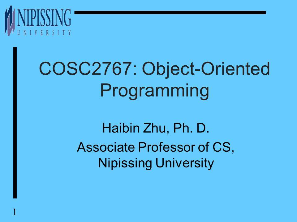 1 COSC2767: Object-Oriented Programming Haibin Zhu, Ph.