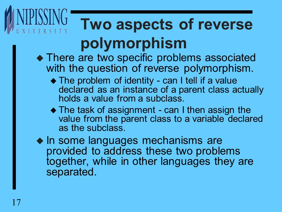 17 Two aspects of reverse polymorphism u There are two specific problems associated with the question of reverse polymorphism. u The problem of identi