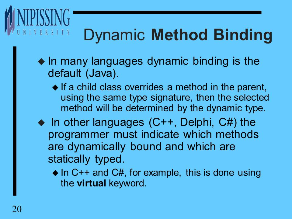20 Dynamic Method Binding u In many languages dynamic binding is the default (Java).