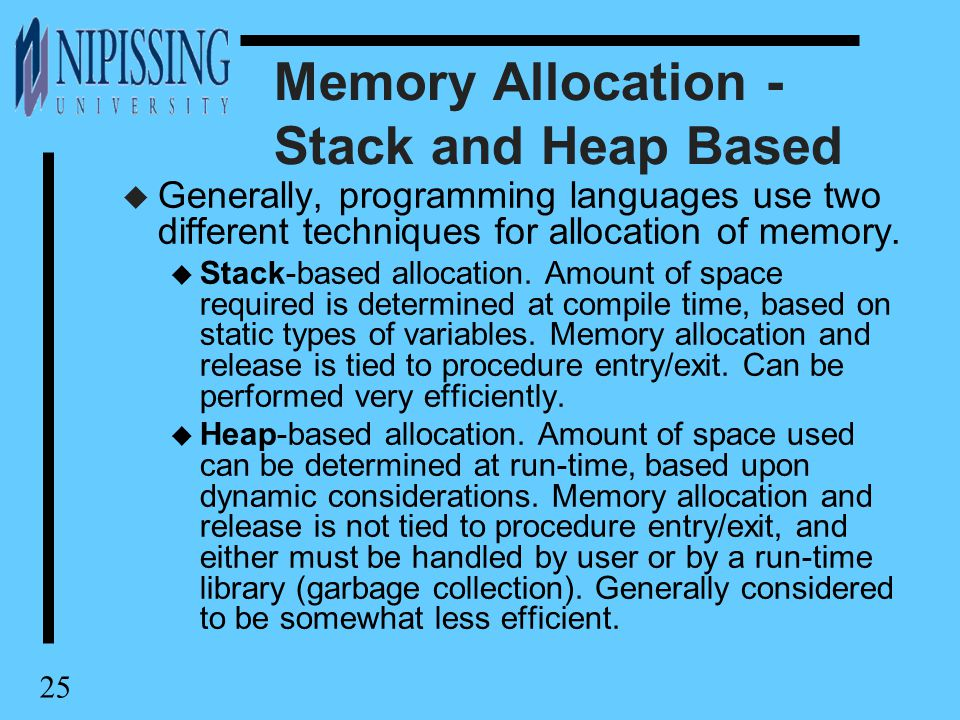 25 Memory Allocation - Stack and Heap Based u Generally, programming languages use two different techniques for allocation of memory.