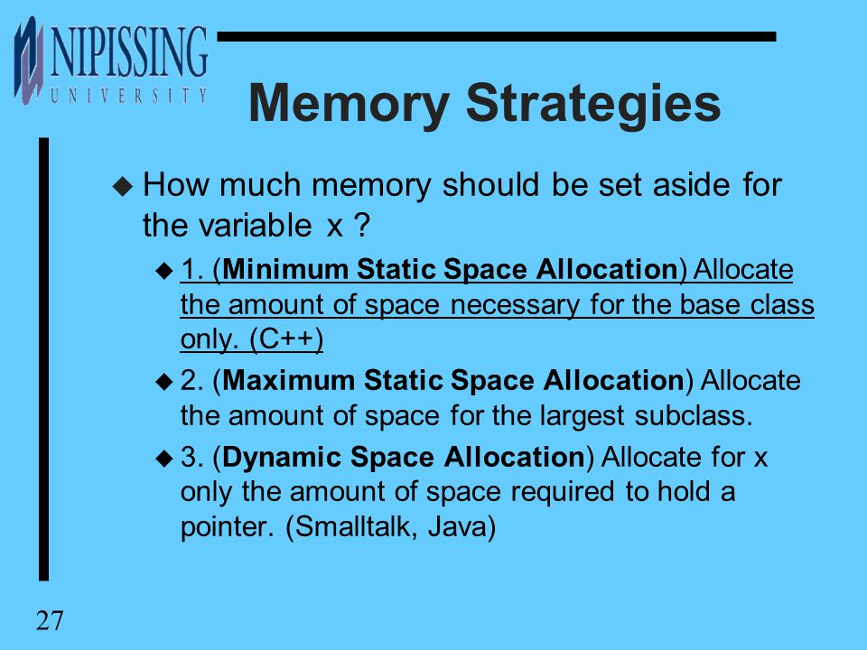 27 Memory Strategies u How much memory should be set aside for the variable x .