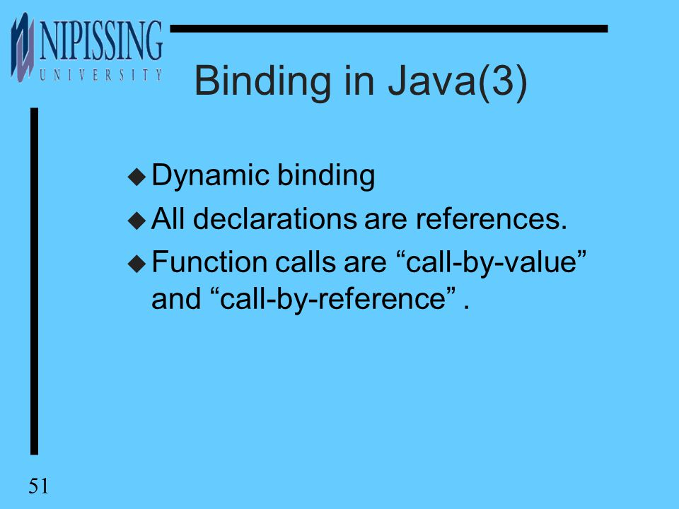 51 Binding in Java(3) u Dynamic binding u All declarations are references.