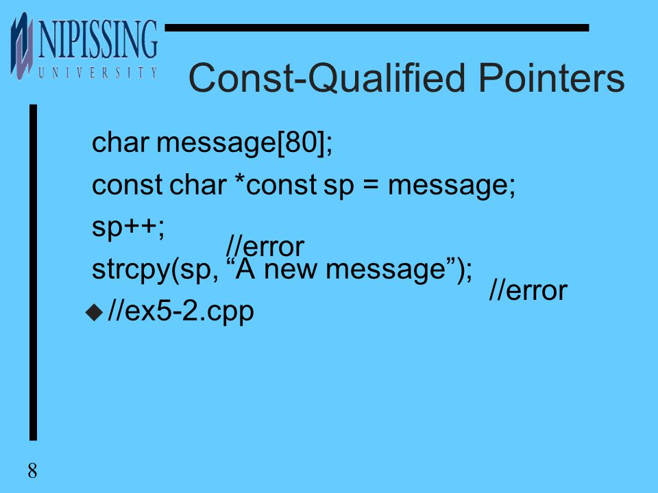 "8 Const-Qualified Pointers char message[80]; const char *const sp = message; sp++; strcpy(sp, ""A new message""); u //ex5-2.cpp //error"