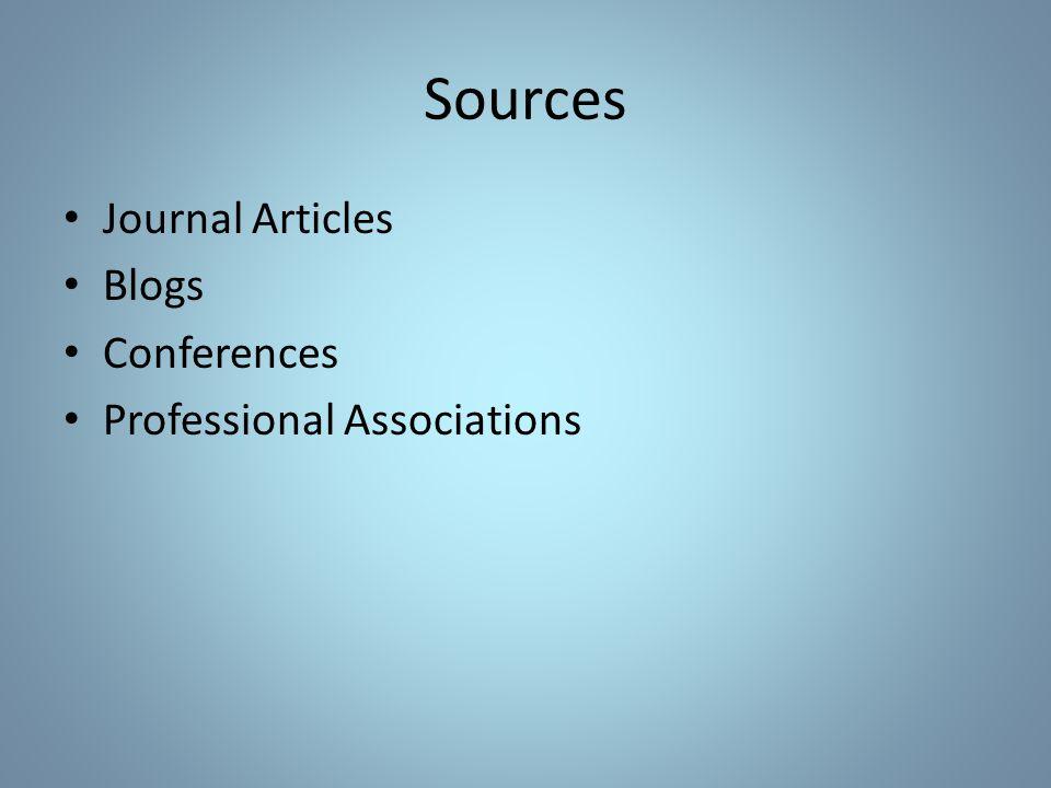 Sources Journal Articles Blogs Conferences Professional Associations